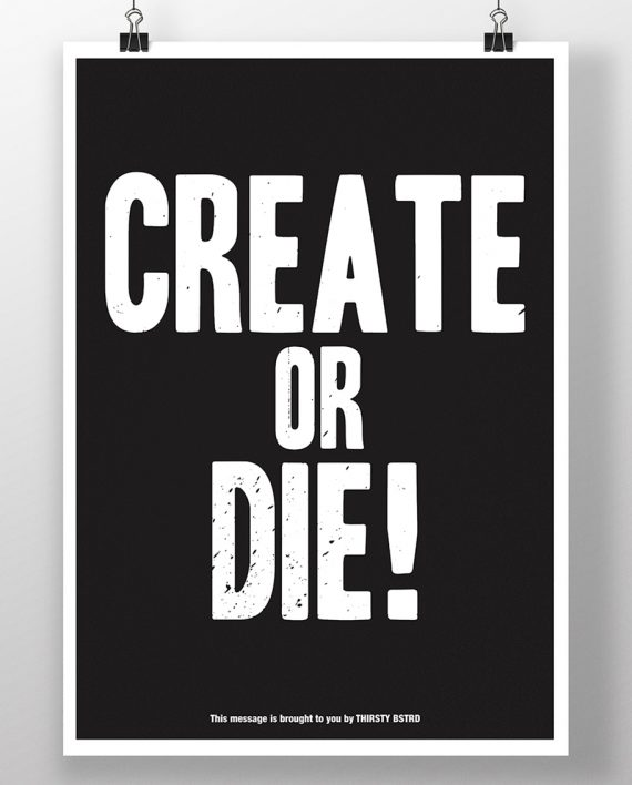 Create_Or_Die_Poster_Thirsty_Bstrd_Urban_Street_Art
