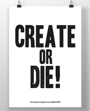 Create_Or_Die_White_Poster_Thirsty_Bstrd_Urban_Street_Art